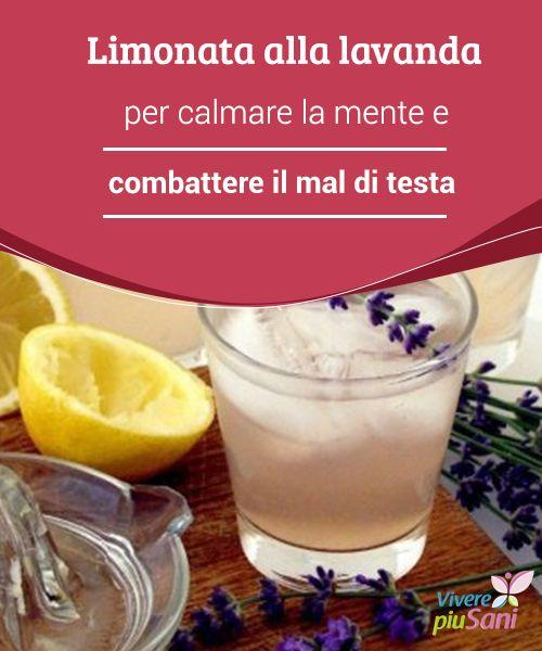 Limonata alla #lavanda per calmare la mente e combattere il mal di testa   Oggi vi presentiamo la #limonata alla lavanda che, grazie alle sue proprietà #antinfiammatorie e rilassanti, aiuta a combattere le #cefalee