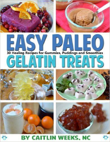 Amazon.com: Easy Paleo Gelatin Treats: 30 healing recipes for gummies, puddings and smoothies eBook: Caitlin Weeks NC: Kindle Store