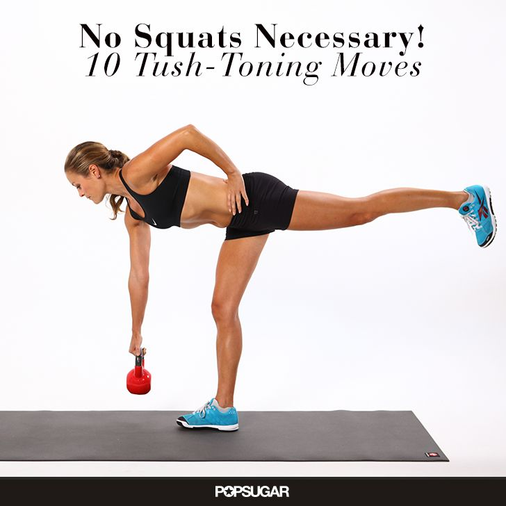 13 Tush-Toning Moves — No Squats Required - Squats have their place in strength training, but there are plenty of other butt exercises out there! Mix up your routine, and try out the following moves that tone and lift your derrière. Who knows? You might say so long to squats (for now) and find a new favorite exercise in the bunch.