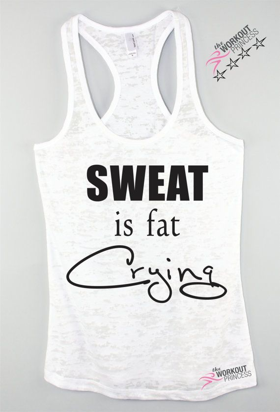 Hey, I found this really awesome Etsy listing at https://www.etsy.com/listing/197977991/gym-top-sweat-is-fat-crying-workout-tank