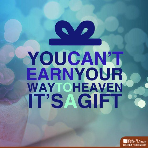 Ephesians 2:8-9 For we are saved by grace through faith, not of ourselves; it is a gift from God, lest anyone should boast.