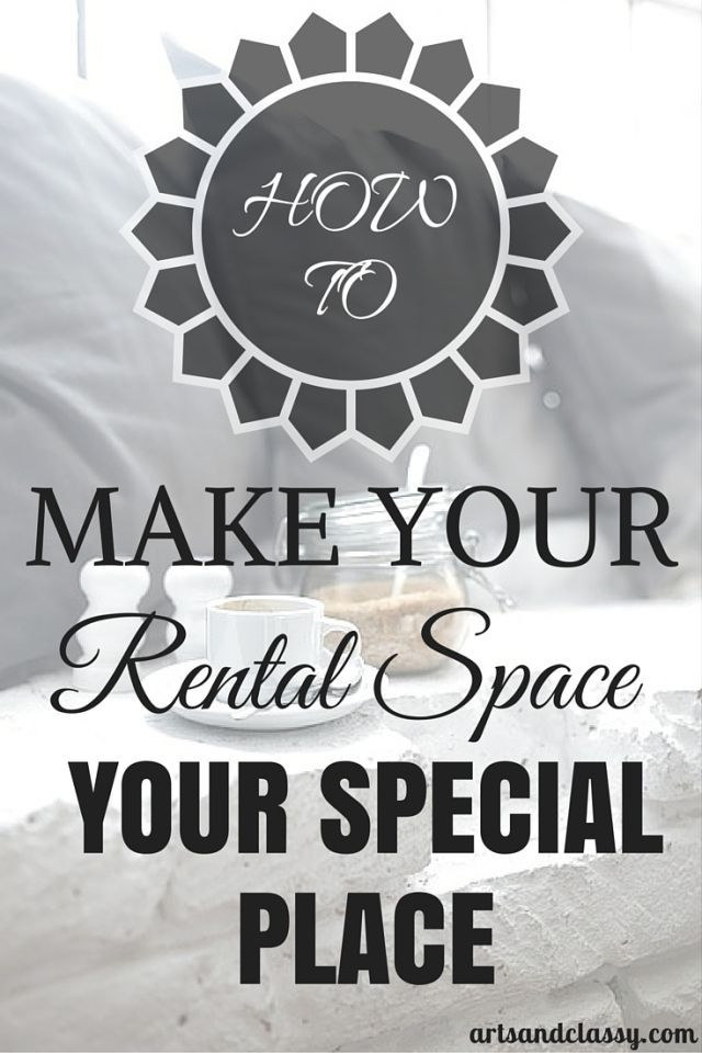 How To Make Your Rental Space Your Special Place! Learn how to do this with a few easy tips over at www.artsandclassy.com.