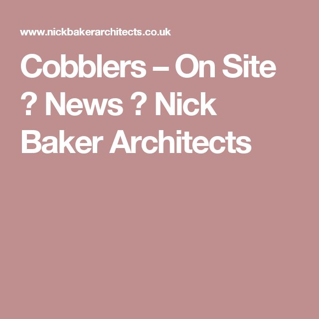 Cobblers – On Site ← News ← Nick Baker Architects