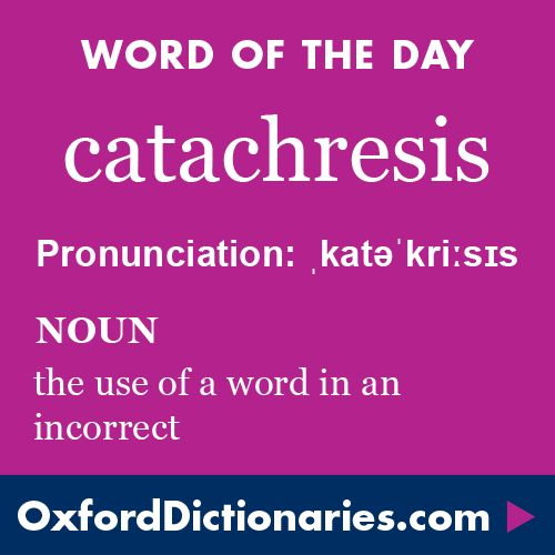 catachresis (noun): The use of a word in an incorrect way, for example the use of mitigate for militate. Word of the Day for 11 October 2016. #WOTD #WordoftheDay #catachresis