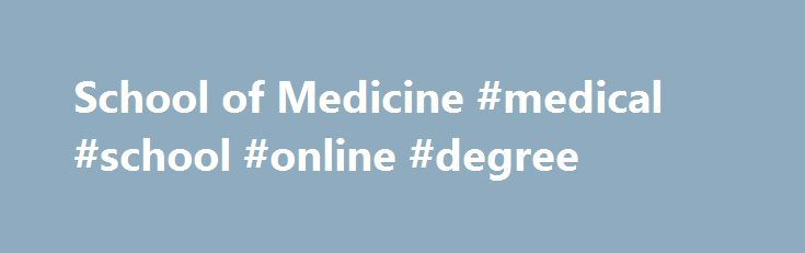 School of Medicine #medical #school #online #degree http://maine.remmont.com/school-of-medicine-medical-school-online-degree/  # Excellence Defined. The University of Pittsburgh School of Medicine educates physicians who are science-based, skilled, and compassionate clinicians prepared to meet the challenges of practicing medicine in the 21st century, and educates investigators who are prepared to conduct cutting-edge biomedical research focused on bettering the human condition and advancing…