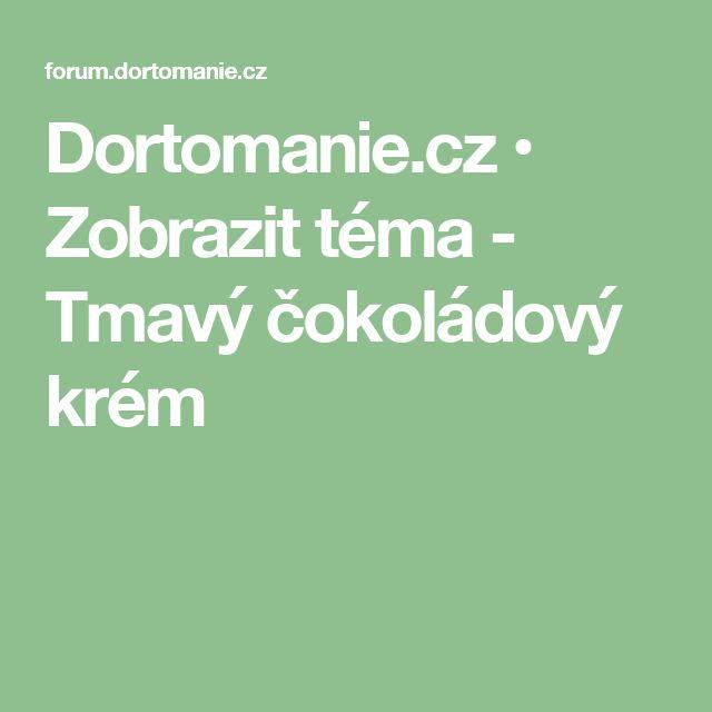 Dortomanie.cz • Zobrazit téma - Tmavý čokoládový krém