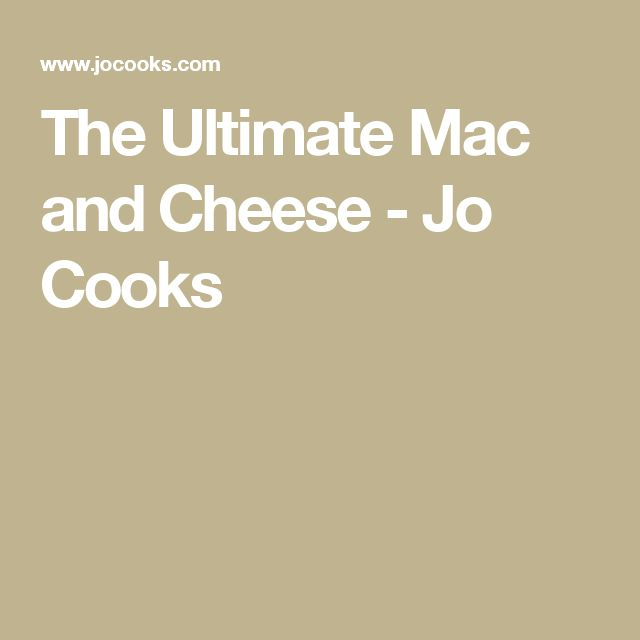 The Ultimate Mac and Cheese - Jo Cooks