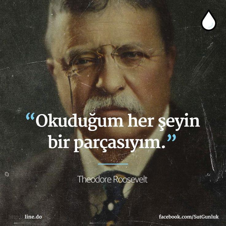 Okuduğum her şeyin bir parçasıyım.   - Theodore Roosevelt  #sözler…