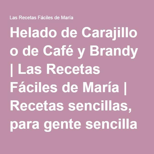 Helado de Carajillo o de Café y Brandy | Las Recetas Fáciles de María | Recetas sencillas, para gente sencilla