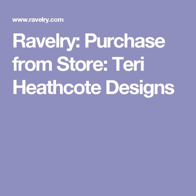 Ravelry: Purchase from Store: Teri Heathcote Designs