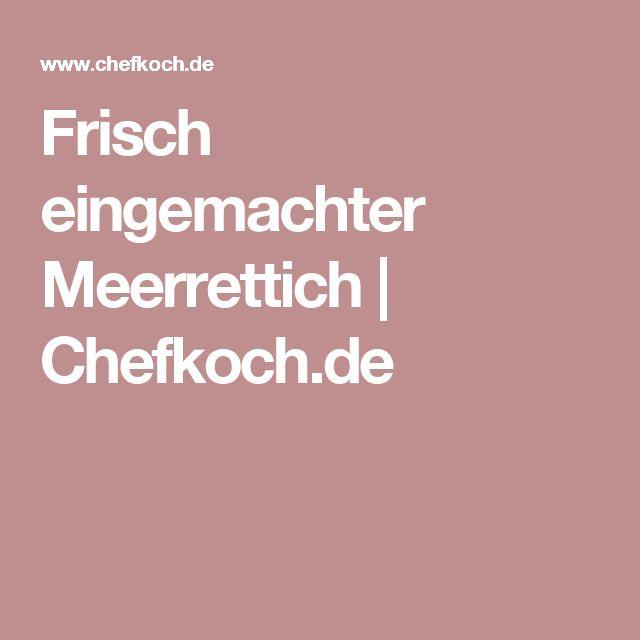 Frisch eingemachter Meerrettich | Chefkoch.de