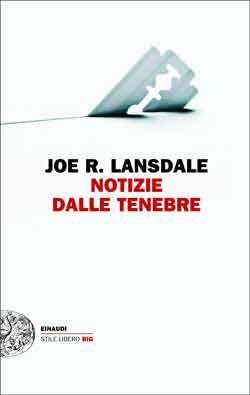 Joe R. Lansdale, Notizie dalle tenebre, Stile Libero Big - DISPONIBILE ANCHE IN EBOOK
