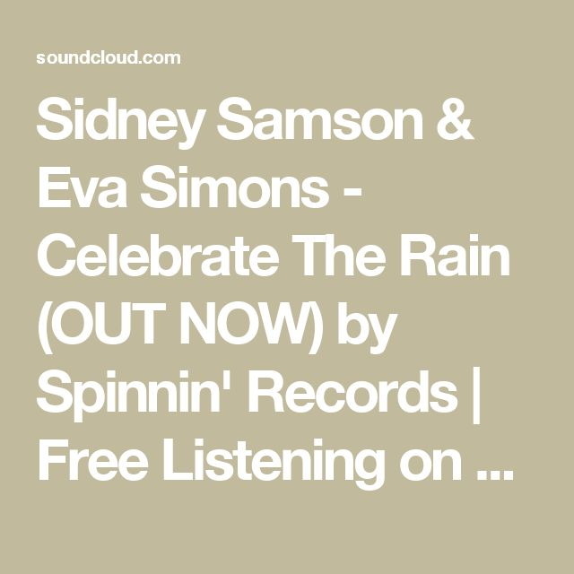 Sidney Samson & Eva Simons - Celebrate The Rain (OUT NOW) by Spinnin' Records | Free Listening on SoundCloud