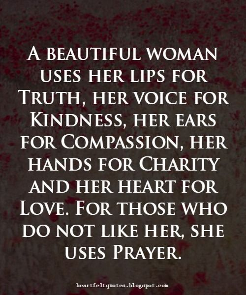 ♥ A beautiful woman #quotes - I absolutely LOVE this. Every attribute (Truth, Kindness, Compassion, Charity, Love, and Prayer) is equally important.