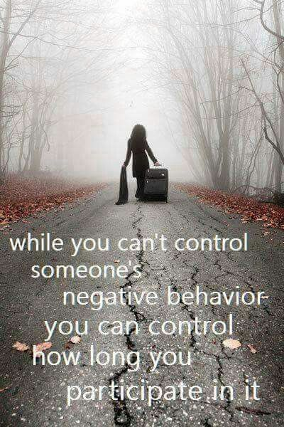 While you can't control someone's negative behavior, you can control how long you participate in it.