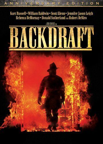 Backdraft - You have a bad day here and somebody dies... and that's just not fucking good enough.