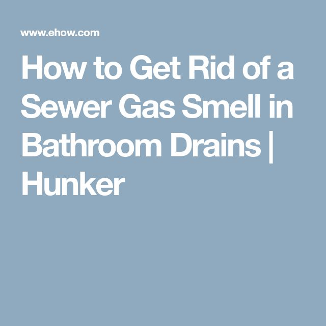 how to get rid of a sewer gas smell in bathroom drains - Odeur D Egout Dans Ma Salle De Bain