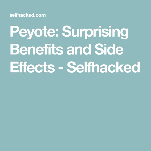 Peyote: Surprising Benefits and Side Effects - Selfhacked