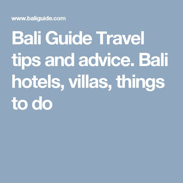 Bali Guide Travel tips and advice. Bali hotels, villas, things to do