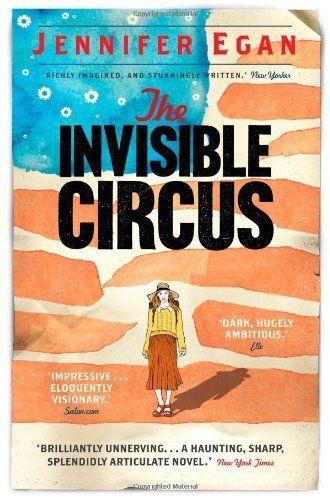 The Invisible Circus: Amazon.co.uk: Jennifer Egan: 9781780331225: Books