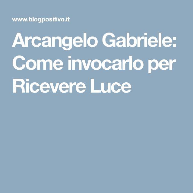 Arcangelo Gabriele: Come invocarlo per Ricevere Luce