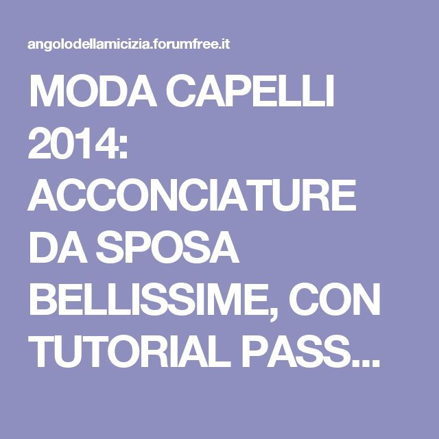 MODA CAPELLI 2014: ACCONCIATURE DA SPOSA BELLISSIME, CON TUTORIAL PASSO PER PASSO (VIDEO E FOTO) - Moda e bellezza (Fashion)