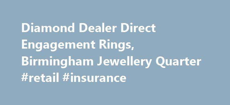 Diamond Dealer Direct Engagement Rings, Birmingham Jewellery Quarter #retail #insurance http://retail.remmont.com/diamond-dealer-direct-engagement-rings-birmingham-jewellery-quarter-retail-insurance/  #diamond retailers # The Leading Jewellery Shop in Birmingham We've spent a long […]