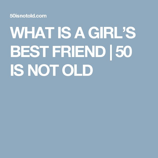 WHAT IS A GIRL'S BEST FRIEND | 50 IS NOT OLD