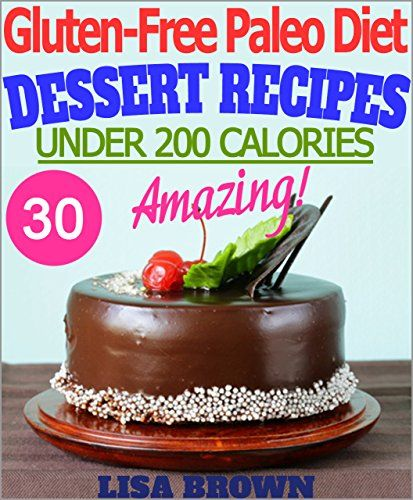 """Amazing Paleo Dessert Recipes (UNDER 200 Calories Per Serving) For Healthy Eating And Weight Loss """"The Delicious Way"""" (Gluten Free Paleo Diet, Paleo Diet, ... Free Cookbook) (Gluten-Free Paleo Diet) - http://positivelifemagazine.com/amazing-paleo-dessert-recipes-under-200-calories-per-serving-for-healthy-eating-and-weight-loss-the-delicious-way-gluten-free-paleo-diet-paleo-diet-free-cookbook-gluten-free-paleo-diet/"""