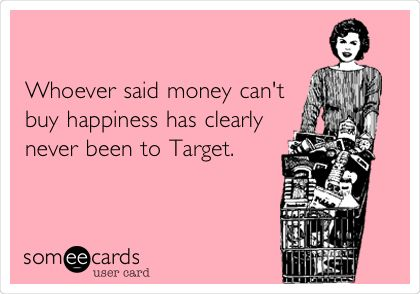 $100 automatically deducts from my account when I even think about Target...