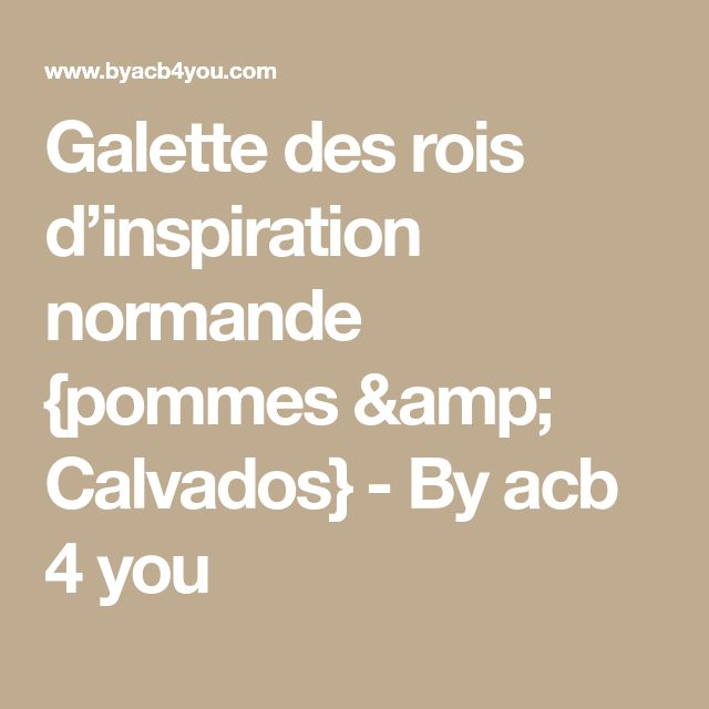 Galette des rois d'inspiration normande {pommes & Calvados} - By acb 4 you