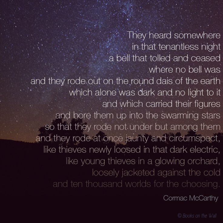 Cormac McCarthy quote graphic by Books on the Wall. This quote is taken from All the Pretty Horses, one of the installations of his Border Trilogy. We can't get enough of Cormac McCarthy's simple but profound prose, sparse dialogue, and masterful descriptions of the American South and Southwest.