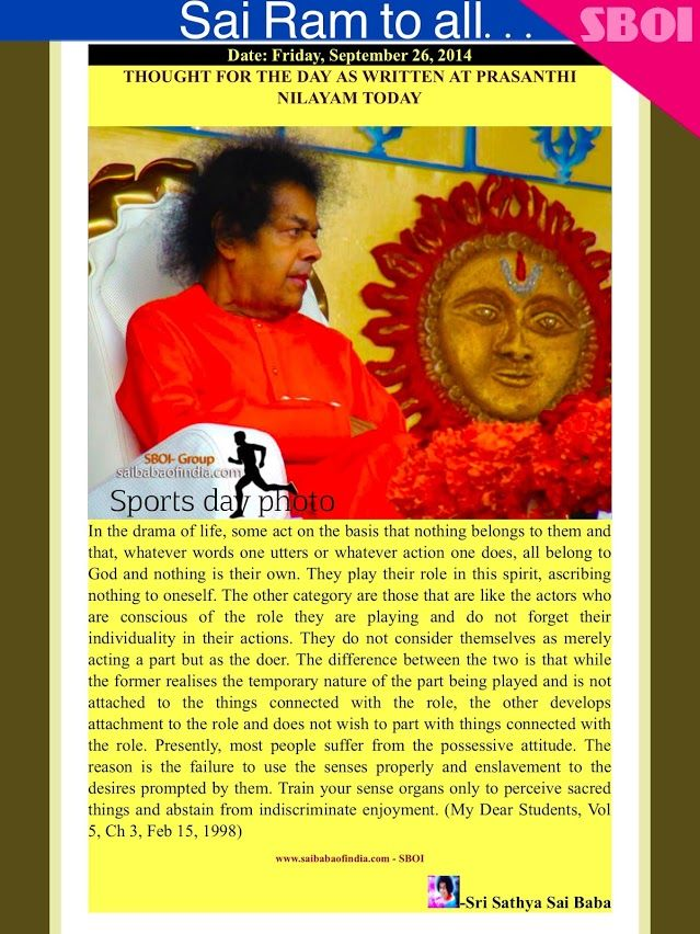 Date: Friday, September 26, 2014 THOUGHT FOR THE DAY AS WRITTEN AT PRASANTHI NILAYAM TODAY www.saibabaofindia.com