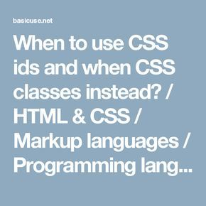 When to use CSS ids and when CSS classes instead? / HTML & CSS / Markup languages / Programming languages / Articles - BASICuse
