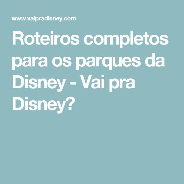 Roteiros completos para os parques da Disney - Vai pra Disney?