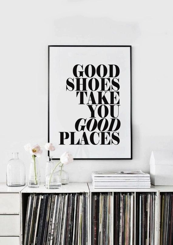 Good Shoes Take You Good Places - Black and White - Inspiring Typography Print - Quotes