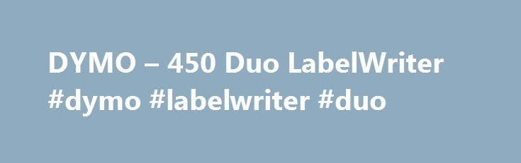 DYMO – 450 Duo LabelWriter #dymo #labelwriter #duo http://san-francisco.remmont.com/dymo-450-duo-labelwriter-dymo-labelwriter-duo/  # DYMO LabelWriter 450 Duo Label Maker creates and prints up to 71 address, shipping, file folder, and barcode labels, name badges, and more per minute The DYMO® LabelWriter 450 Duo Label Maker comes included with DYMO® Stamps software to print USPS-approved postage directly from your desktop – without fees, contracts, or monthly commitments. Print address…