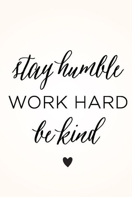 Stay Humble. Work Hard. Be Kind.: