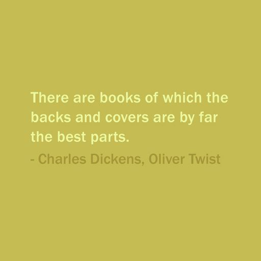 Quote Of The Day: October 23, 2013 - There are books of which the backs and covers are by far the best parts. — Charles Dickens, Oliver Twist  #quote