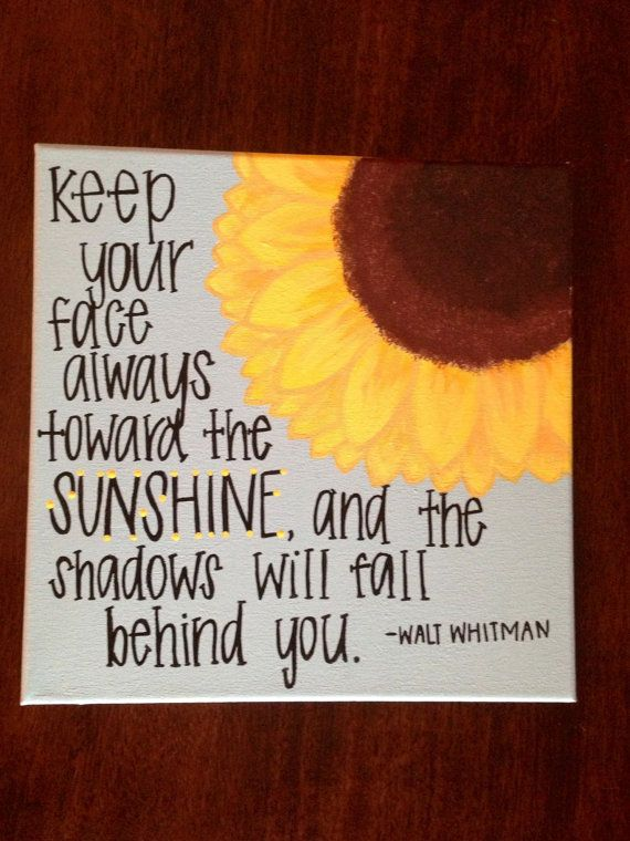 12 x 12 in square canvas. Beautiful, inspirational quote. Has a large sunflower with a cute quote written in a fun font! Keep your face always.