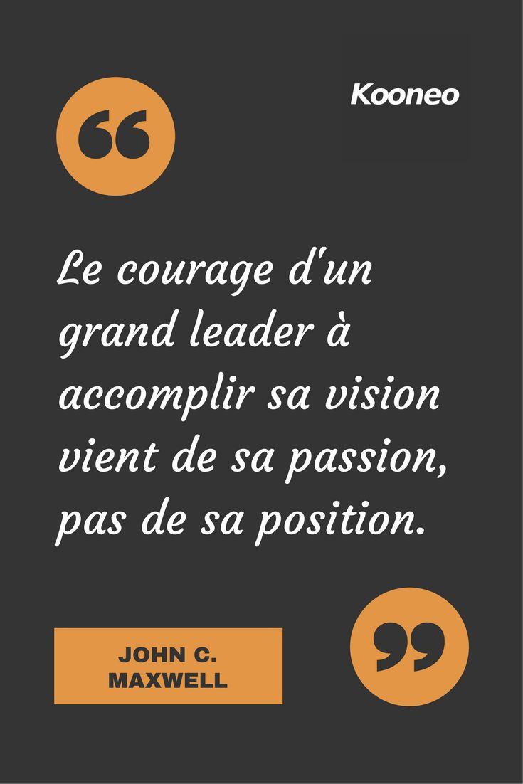 [CITATIONS] Le courage d'un grand leader à accomplir sa vision vient de sa passion, pas de sa position. JOHN C. MAXWELL #Ecommerce #Motivation #Kooneo #Johncmaxwell : www.kooneo.com