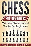 Free Kindle Book -   Chess For Beginners: Winning Strategies and Tactics For Beginners (How To Play Chess)