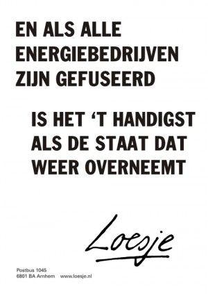 L. En als alle energiebedrijven zijn gefuseerd is het 't handigst als de staat dat weer overneemt