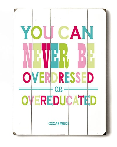Amanda Helmer 'You Can Never Be Over Dressed': Thoughts, Wall Art, Wisdom, Truths, So True, Favorite Quotes, Things, Living, Oscars Wild