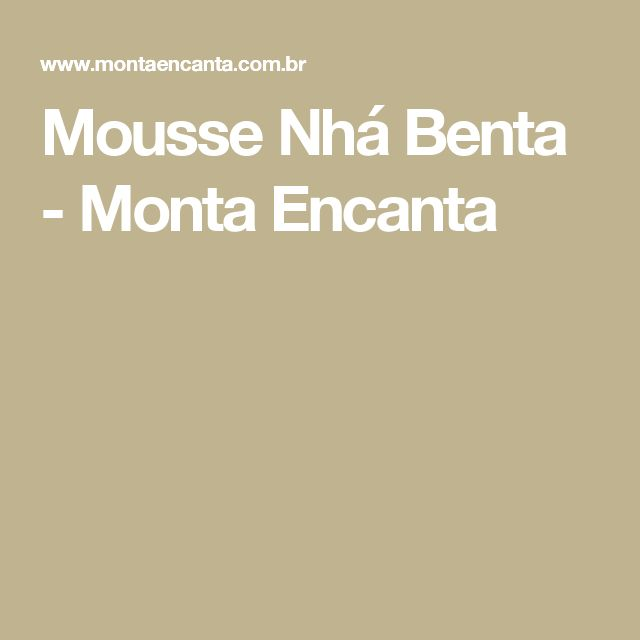 Mousse Nhá Benta - Monta Encanta