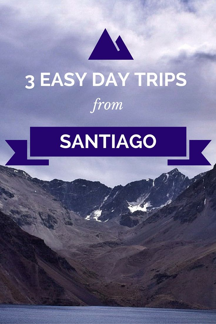 3 easy day trips from Santiago, Chile