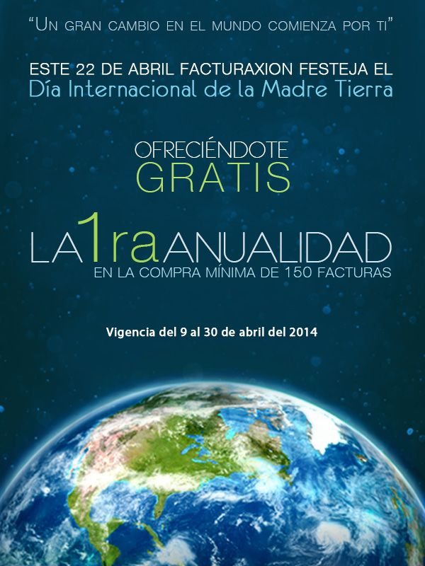 Festeja con nosotros el Día Internacional de la Madre Tierra.  ! Te regalamos la 1ra Anualidad, en la compra mínima de 150 facturas !