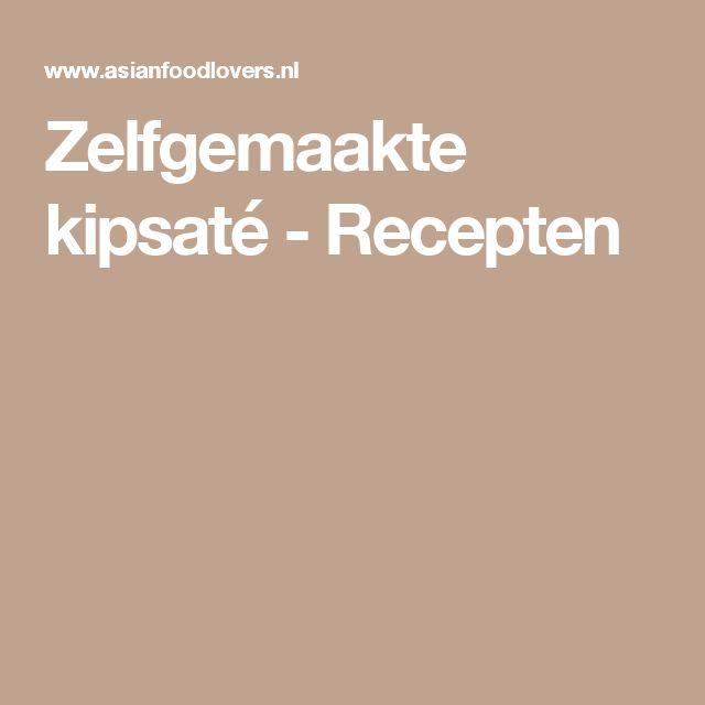 Zelfgemaakte kipsaté - Recepten
