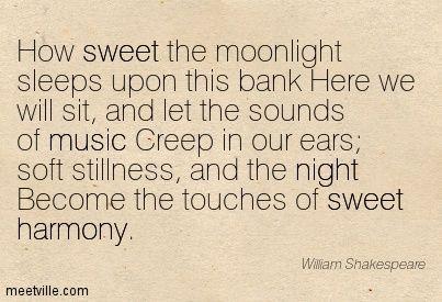 """How sweet the moonlight sleeps upon this bank.."" - Merchant of Venice"