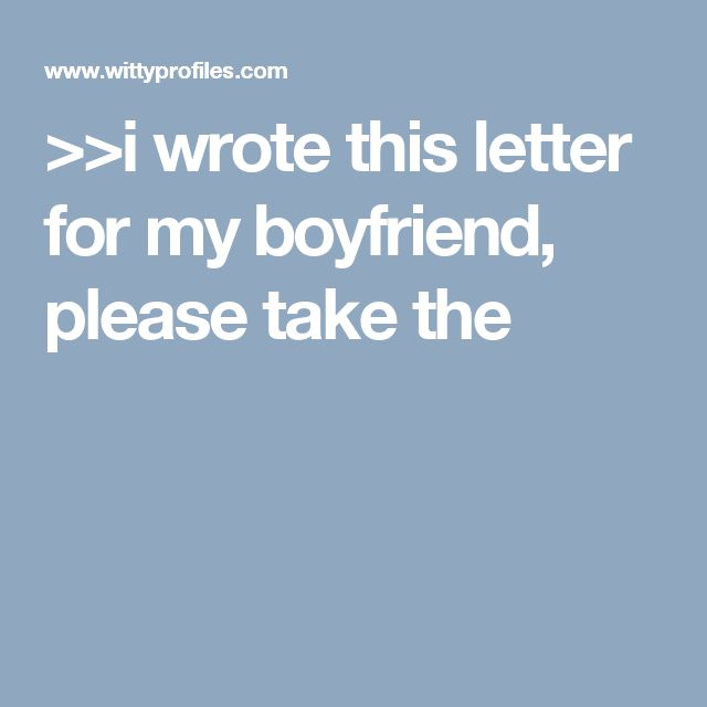 >>i wrote this letter for my boyfriend, please take the